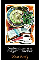 Confessions of a Prayer Slacker (Second Edition) Kindle Edition