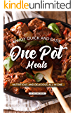 Enjoy Quick and Easy One Pot Meals: Nutritious and Delicious all in One