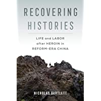 Recovering Histories: Life and Labor after Heroin in Reform-Era China