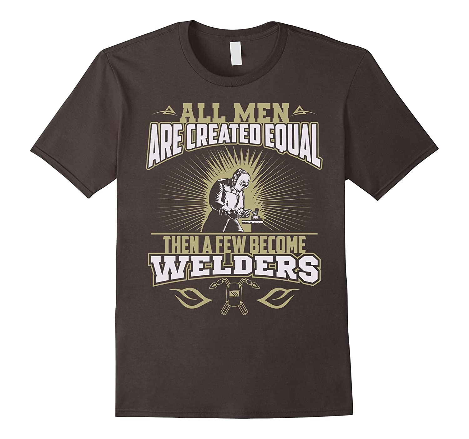 All men are created equal then a few become welders T-shirt