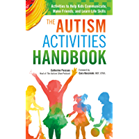 The Autism Activities Handbook: Activities to Help Kids Communicate, Make Friends, and Learn Life Skills (Autism Spectrum Disorder, Autism Books) (English Edition)