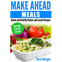 Make Ahead Meals: Quick and Healthy Dinner and Lunch Recipes: Low Carb, Low Cal, Low Fat (English Edition)
