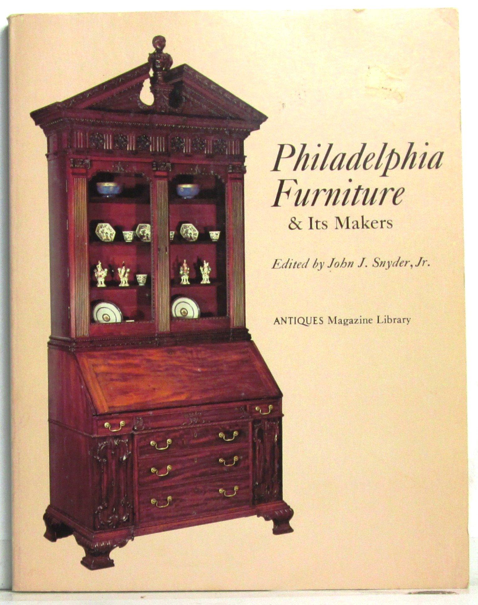 Philadelphia furniture & its makers (Antiques magazine library): Jr. John  J. Snyder: 9780876639214: Amazon.com: Books - Philadelphia Furniture & Its Makers (Antiques Magazine Library): Jr