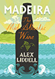 Madeira: The Mid-Atlantic Wine