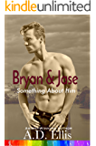 Bryan & Jase: A steamy, friends-to-lovers, bisexual awakening, M/M romance (Something About Him Book 1)