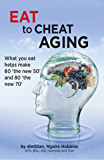 Eat To Cheat Aging: What you eat can make 60 the new 50 and 80 the new 70