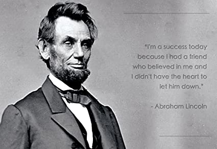 Abraham Lincoln Poster Photo Picture Framed Quote I M A Success Today Because I Had A Friend Us President Portrait Famous Inspirational Quotes