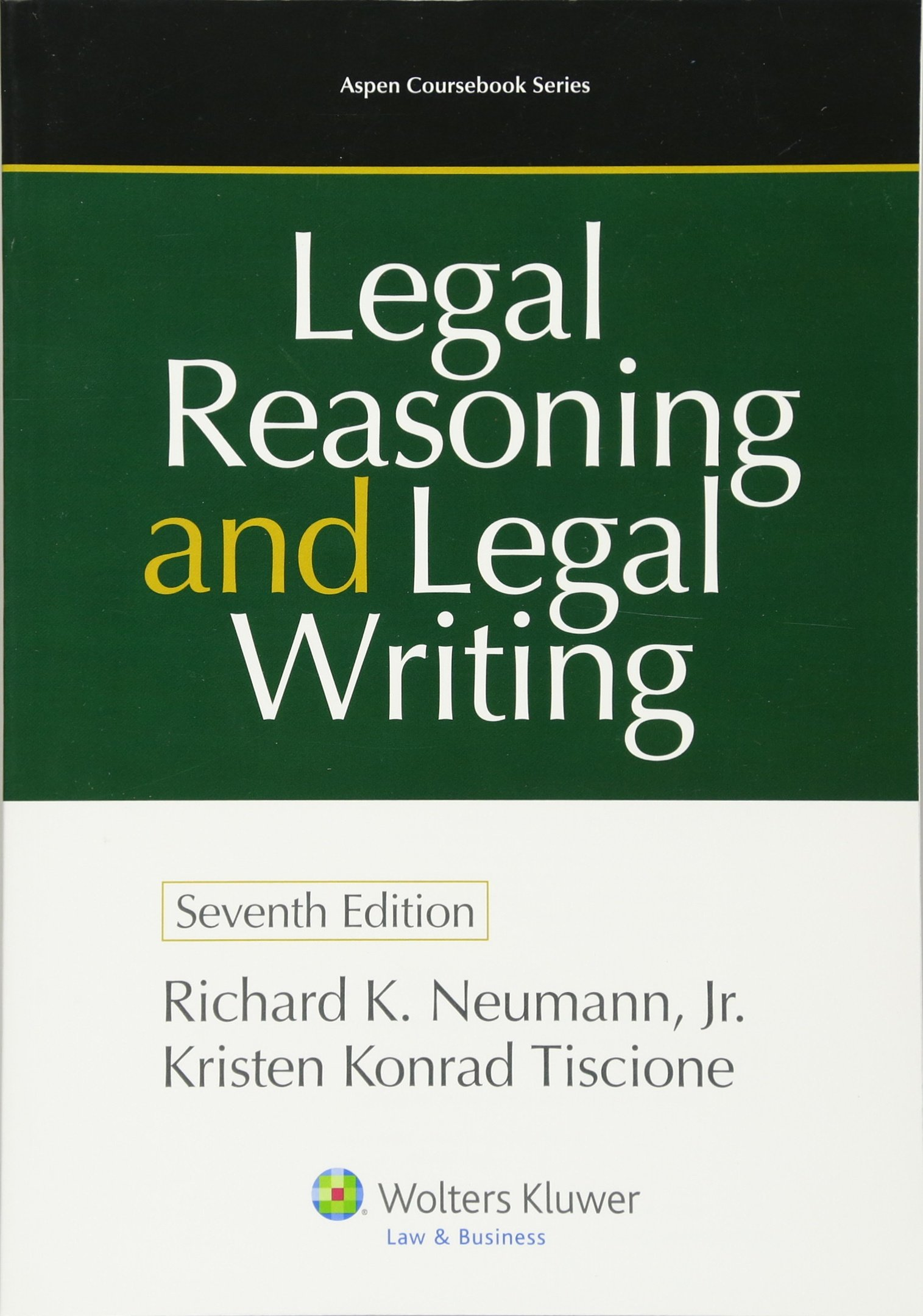 Legal Reasoning and Legal Writing: Structure, Strategy, and Style, Seventh Edition (Aspen Coursebook Series) by Aspen Publishers, Inc.