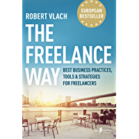 The Freelance Way: Best Business Practices, Tools & Strategies for Freelancers (English Edition)