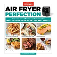 Air Fryer Perfection: From Crispy Fries and Juicy Steaks to Perfect Vegetables,...
