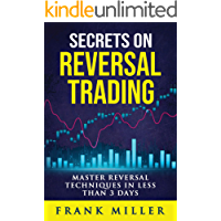 Secrets On Reversal Trading: Master Reversal Techniques In Less Than 3 days