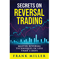 Secrets On Reversal Trading: Master Reversal Techniques In Less Than 3 days (English Edition)