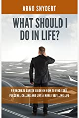 What Should I Do In Life?: A Practical Career Guide on How to Find Your Personal Calling and Live a More Fulfilling Life (3 Easy Steps to the Life of Your Dreams Book 1) Kindle Edition