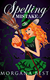 Spelling Mistake: Witch Cozy Mysteries (The Kitchen Witch Book 4)