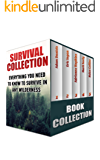Survival Collection: Everything You Need To Know To Survive In Any Wilderness: (How To Survive In The Forest, Survival Communication) (Critical Survival Medical Skills) (English Edition)