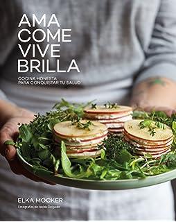 Ama, come, vive, brilla: Cocina honesta para conquistar tu salud (Gastronomía