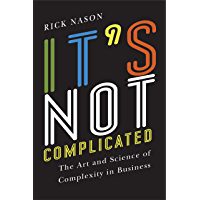 It's Not Complicated: The Art and Science of Complexity in Business (Rotman-UTP Publishing)