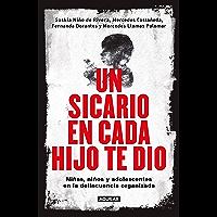 Un sicario en cada hijo te dio: Niñas, niños y adolescentes en la delincuencia organizada (Spanish Edition)