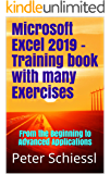 Microsoft Excel 2019 - Training book with many Exercises: From the Beginning to Advanced Applications