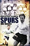 Spurs Greatest Games: Tottenham Hotspur's Fifty Finest Matches