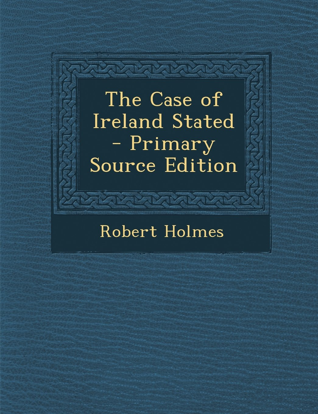 The Case of Ireland Stated - Primary Source Edition PDF
