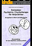 Basiswissen Psychiatrie / Psychotherapie für Heilpraktiker kurzgefasst in Wort und Kullerköpfen - Ein Lernskript für den Überblick und als Lernhilfe