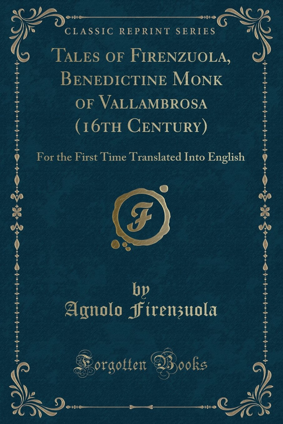 Tales of Firenzuola, Benedictine Monk of Vallambrosa (16th Century): For the First Time Translated Into English (Classic Reprint) PDF