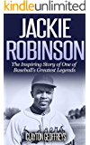 Jackie Robinson: The Inspiring Story of One of Baseball's Greatest Legends (Baseball Biography Books Book 2)