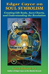 Edgar Cayce on Soul Symbolism: Creating Life Seals, Aura Charts, and Understanding the Revelation Kindle Edition