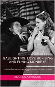 Gaslighting, Love Bombing and Flying Monkeys: The Ultimate Toxic Relationship Survival Guide for Victims and Survivors of Narcissistic Abuse (Detoxifying Your Life Book 4)