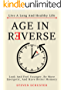 Age in Reverse: Look And Feel Younger, Be More Energetic, And Have Better Memory - Live A Long And Healthy Life (English Edition)