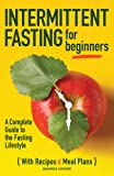 Intermittent Fasting For Beginners: A Complete Guide to the Fasting Lifestyle