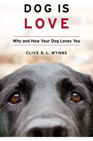 Dog Is Love: Why and How Your Dog Loves You: Wynne PhD, Clive D. L.:  9781328543967: Amazon.com: Books
