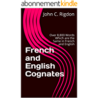 French and English Cognates: Over 8,800 Words Which are the Same in French and English (Words R Us Bi-lingual Dictionaries Book 25) (English Edition)