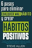 Superación personal: 6 pasos para eliminar cualquier mal hábito y crear hábitos positivos: Cómo eliminar los malos…