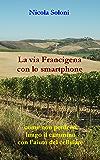 La via Francigena con lo smartphone: Come non perdersi lungo il cammino con l'aiuto del cellulare