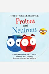 My First Science Textbook: Protons and Neutrons Hardcover