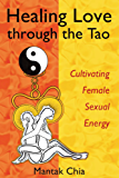 Healing Love through the Tao: Cultivating Female Sexual Energy (English Edition)