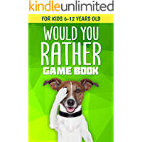Would You Rather Game Book: For Kids 6-12 Years Old: 200+ Funny Jokes and Silly Scenarios for Children