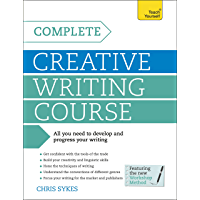 Complete Creative Writing Course: Your complete companion for writing creative fiction (Teach Yourself: Writing)