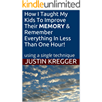 How I Taught My Kids To Improve Their MEMORY & Remember Everything In Less Than One Hour! using a single technique (English Edition)