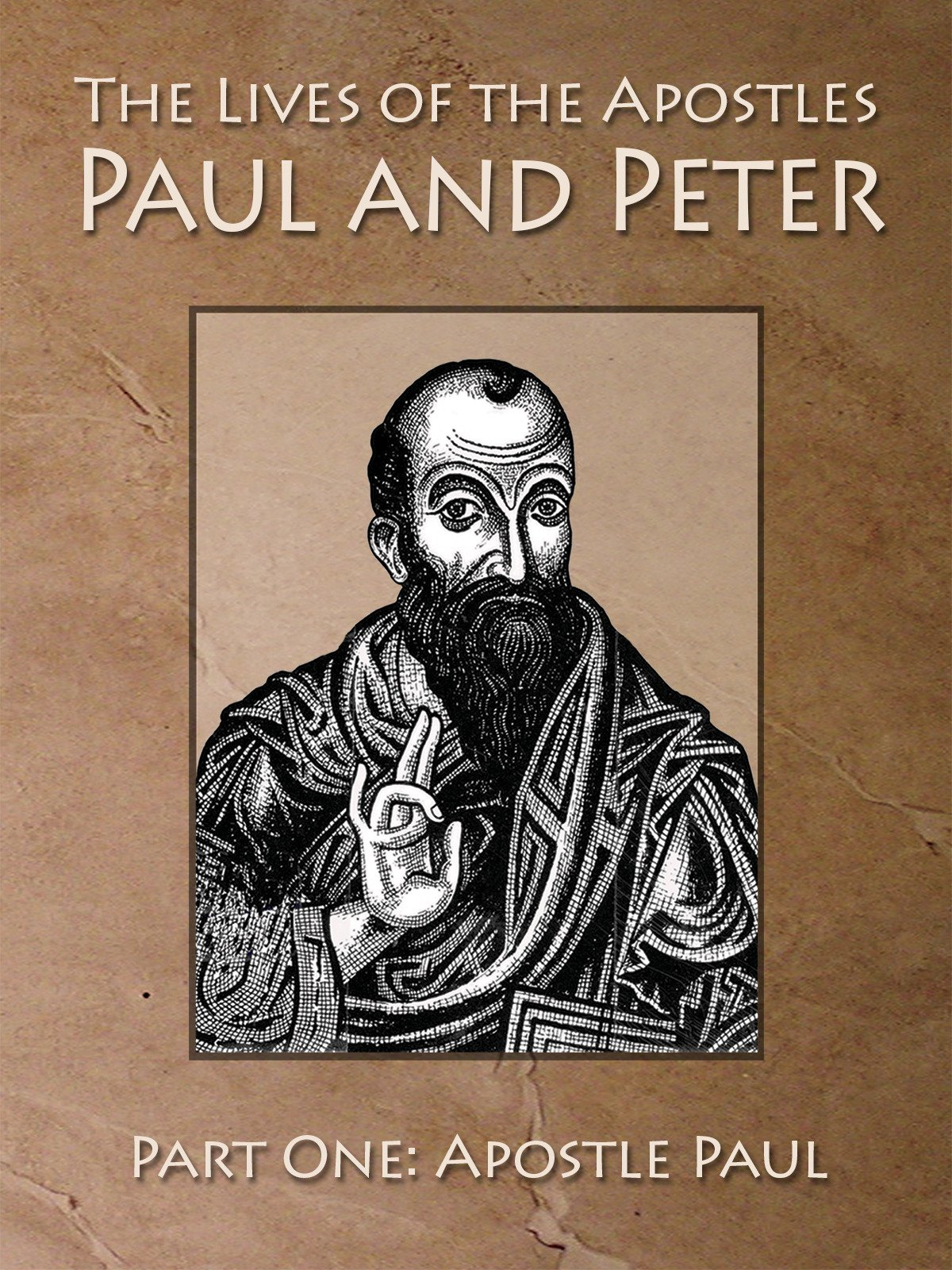 The Lives of the Apostles Paul and Peter Paul One: Apostle Paul