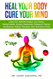 Heal Your Body, Cure Your Mind: Leaky Gut, Adrenal Fatigue, Liver Detox, Mental Health, Anxiety, Depression, Disease & Trauma. Mindfulness, Holistic Therapies, ... Diet (Heal Your Body Cure Your Mind Book 1)