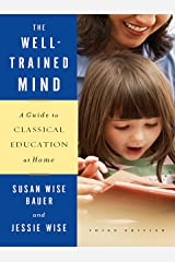 The Well-Trained Mind: A Guide to Classical Education at Home (Third Edition) Kindle Edition