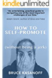 How to Self-Promote without Being a Jerk (English Edition)