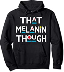 That Melanin Though Love The Skin You're In Black Owned Biz Pullover Hoodie