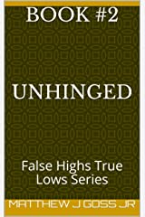 Book #2    Unhinged: False Highs True Lows Series Kindle Edition