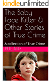 The Baby Face Killer & Other Stories of True Crime: A collection of True Crime