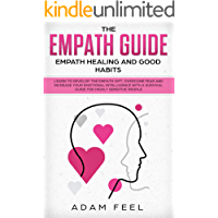 The Empath Guide: Learn to Develop The Empath Gift, Overcome Fear and Increase Your Emotional Intelligence with a Survival Guide for Highly Sensitive People ... Healing and Good Habits) (English Edition)