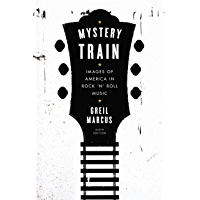 Mystery Train: Images of America in Rock 'n' Roll Music: Sixth Edition book cover